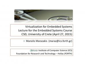 Virtualization for Embedded Systems Lecture for the Embedded Systems Course CSD, University of Crete (April 27, 2015)