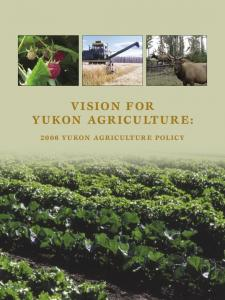 VISION FOR YUKON AGRICULTURE: 2006 YUKON AGRICULTURE POLICY