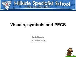 Visuals, symbols and PECS. Emily Roberts 1st October 2015