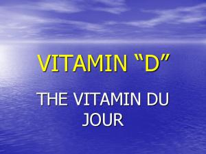 VITAMIN D THE VITAMIN DU JOUR