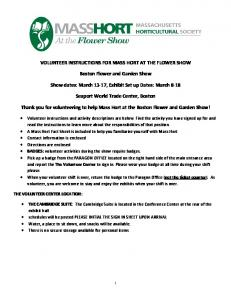 VOLUNTEER INSTRUCTIONS FOR MASS HORT AT THE FLOWER SHOW. Boston Flower and Garden Show. Show dates: March 13-17, Exhibit Set up Dates: March 8-18