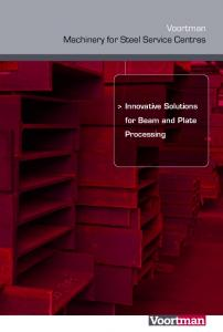 Voortman Machinery for Steel Service Centres. > Innovative Solutions for Beam and Plate Processing