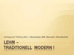 Vortrag zum Thema Lehm Hausmesse J&M. Baumann, Brandscheid LEHM TRADITIONELL MODERN!
