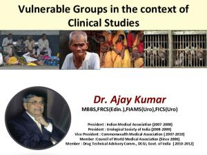 Vulnerable Groups in the context of Clinical Studies Dr. Ajay Kumar MBBS,FRCS(Edin.),FIAMS(Uro),FICS(Uro)