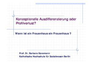 Wann ist ein Frauenhaus ein Frauenhaus? Prof. Dr. Barbara Kavemann Katholische Hochschule für Sozialwesen Berlin