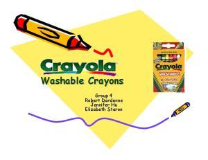 Washable Crayons. Group 4 Robert Dardenne Jennifer Hu Elizabeth Staron