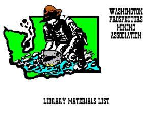 WASHINGTON PROSPECTORS MINING ASSOCIATION LIBRARY MATERIALS LIST