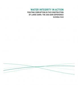 WATER INTEGRITY IN ACTION FIGHTING CORRUPTION IN THE CONSTRUCTION OF LARGE DAMS: THE ZIGA DAM EXPERIENCE BURKINA-FASO