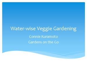 Water-wise Veggie Gardening. Connie Kuramoto Gardens on the Go