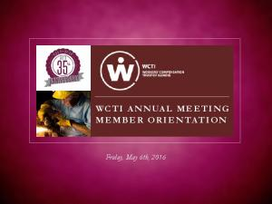 WCTI ANNUAL MEETING MEMBER ORIENTATION. Friday, May 6th, 2016