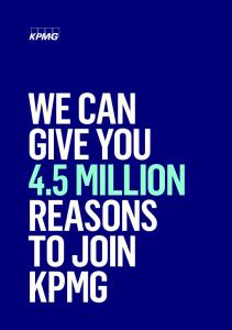 WE CAN GIVE YOU 4.5 MILLION REASONS TO JOIN KPMG