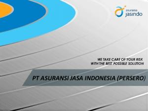WE TAKE CARE OF YOUR RISK WITH THE BEST POSSIBLE SOLUTION PT ASURANSI JASA INDONESIA (PERSERO)