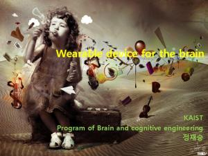 Wearable device for the brain. KAIST Program of Brain and cognitive engineering 정재승