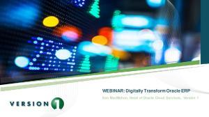 WEBINAR: Digitally Transform Oracle ERP. Ken MacMahon, Head of Oracle Cloud Services, Version 1