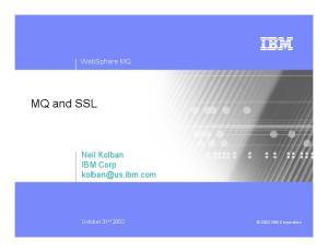 WebSphere MQ. MQ and SSL. Neil Kolban IBM Corp October 31 st IBM Corporation