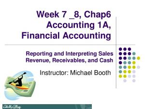 Week 7 _8, Chap6 Accounting 1A, Financial Accounting Reporting and Interpreting Sales Revenue, Receivables, and Cash