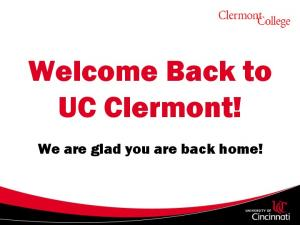 Welcome Back to UC Clermont! We are glad you are back home!