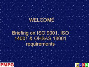 WELCOME. Briefing on ISO 9001, ISO & OHSAS requirements
