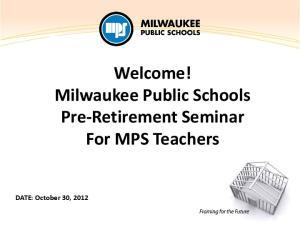 Welcome! Milwaukee Public Schools Pre-Retirement Seminar For MPS Teachers
