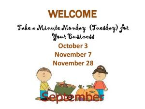 WELCOME. Take a Minute Monday (Tuesday) for Your Business October 3 November 7 November 28