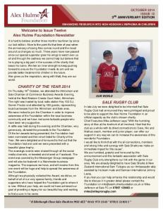 Welcome to Issue Twelve Alex Hulme Foundation Newsletter CHARITY OF THE YEAR 2014 SALE RUGBY CLUB OCTOBER 2014 ISSUE 12 3 RD ANNIVERSARY EDITION
