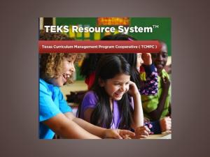 Welcome to TEKS Resource System 101. Understanding the Curriculum Management System