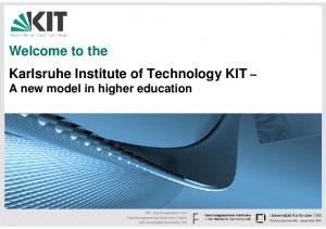 Welcome to the Karlsruhe Institute of Technology KIT A new model in higher education