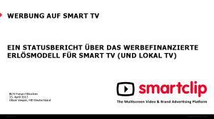 WERBUNG AUF SMART TV EIN STATUSBERICHT ÜBER DAS WERBEFINANZIERTE ERLÖSMODELL FÜR SMART TV (UND LOKAL TV)