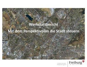 Werkstattbericht Mit dem Perspektivplan die Stadt steuern. Roland Jerusalem Stadtplanungsamt