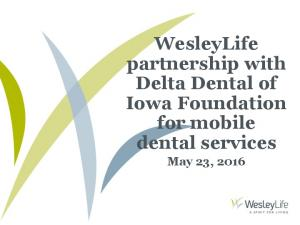 WesleyLife partnership with Delta Dental of Iowa Foundation for mobile dental services. May 23, 2016
