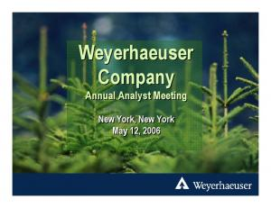 Weyerhaeuser Company Annual Analyst Meeting. New York, New York May 12, 2006