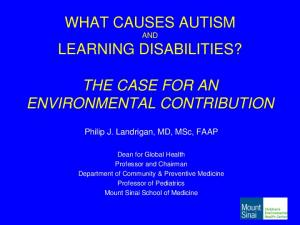 WHAT CAUSES AUTISM AND LEARNING DISABILITIES? THE CASE FOR AN ENVIRONMENTAL CONTRIBUTION