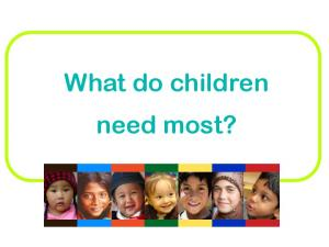 What do children need most?