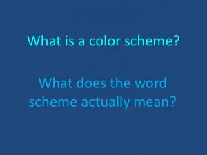What is a color scheme? What does the word scheme actually mean?