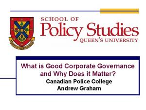 What is Good Corporate Governance and Why Does it Matter? Canadian Police College Andrew Graham