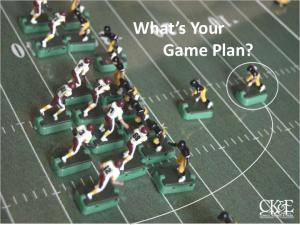 What s Your Game Plan?