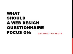 WHAT SHOULD A WEB DESIGN QUESTIONNAIRE FOCUS ON: GETTING THE FACTS