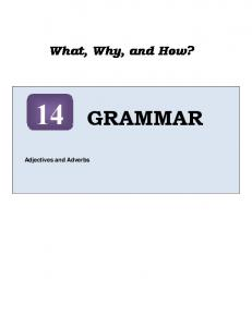 What, Why, and How? GRAMMAR. Adjectives and Adverbs