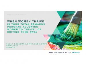 WHEN WOMEN THRIVE IS YOUR TOTAL REWARDS PROGRAM ALLOWING WOMEN TO THRIVE OR DRIVING THEM AWAY