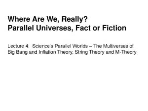 Where Are We, Really? Parallel Universes, Fact or Fiction