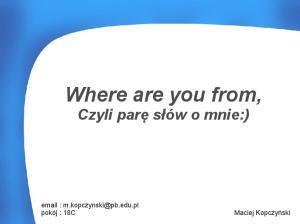Where are you from, Czyli parę słów o mnie:)