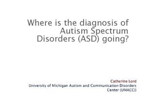 Where is the diagnosis of Autism Spectrum Disorders (ASD) going?