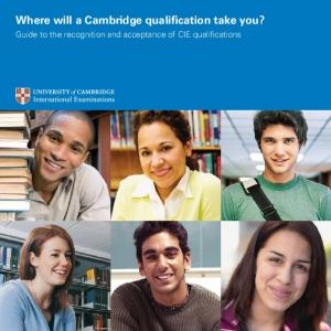 Where will a Cambridge qualification take you? Guide to the recognition and acceptance of CIE qualifications