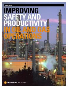 WHITE PAPER IMPROVING SAFETY AND PRODUCTIVITY IN OIL AND GAS OPERATIONS