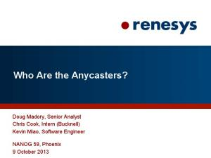 Who Are the Anycasters? Doug Madory, Senior Analyst Chris Cook, Intern (Bucknell) Kevin Miao, Software Engineer