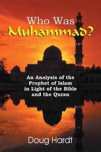 Who Was Muhammad? An Analysis of the Prophet of Islam in Light of the Bible and the Quran. Doug Hardt. TEACH Services, Inc