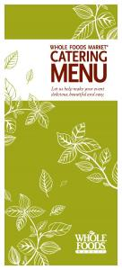 WHOLE FOODS MARKET CATERING MENU. Let us help make your event delicious, beautiful and easy