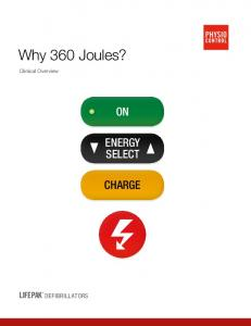 Why 360 Joules? ENERGY SELECT CHARGE LIFEPAK DEFIBRILLATORS. Clinical Overview