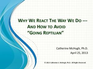 WHY WE REACT THE WAY WE DO --- AND HOW TO AVOID GOING REPTILIAN