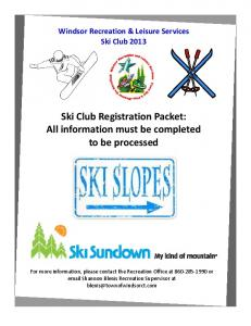 Windsor Recreation & Leisure Services Ski Club 2013 Ski Club Registration Packet: All information must be completed to be processed